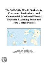 The 2009-2014 World Outlook for Consumer, Institutional, and Commercial Fabricated Plastics Products Excluding Foam and Wire Coated Plastics