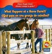 What Happens at a Horse Farm?/Que Pasa En Una Granja de Caballos?