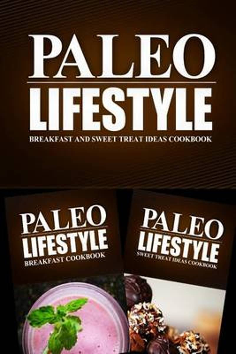 Paleo Lifestyle - Breakfast and Sweet Treat Ideas Cookbook