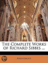 the Complete Works of Richard Sibbes ...