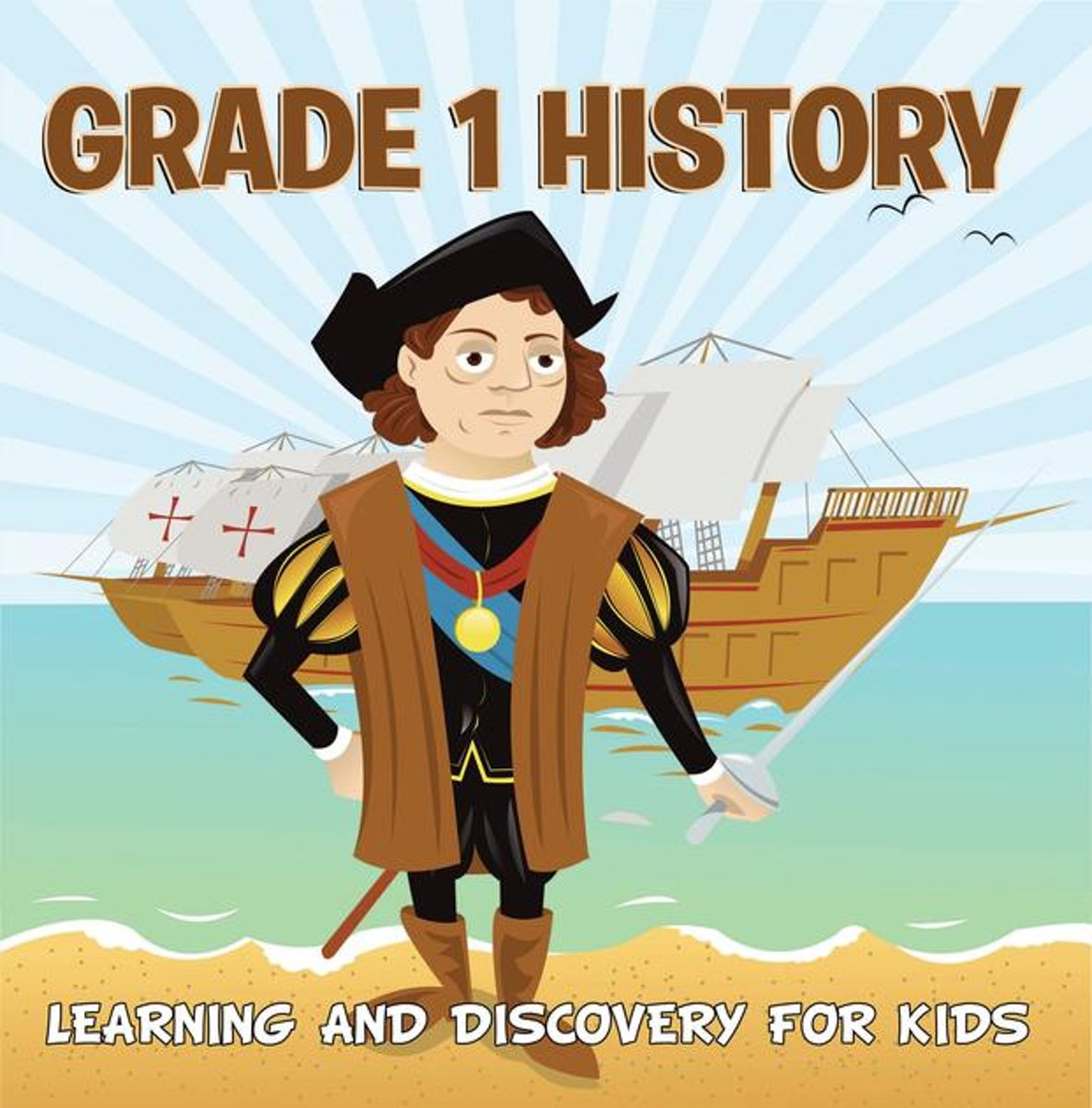 Grade 1 History: Learning And Discovery For Kids