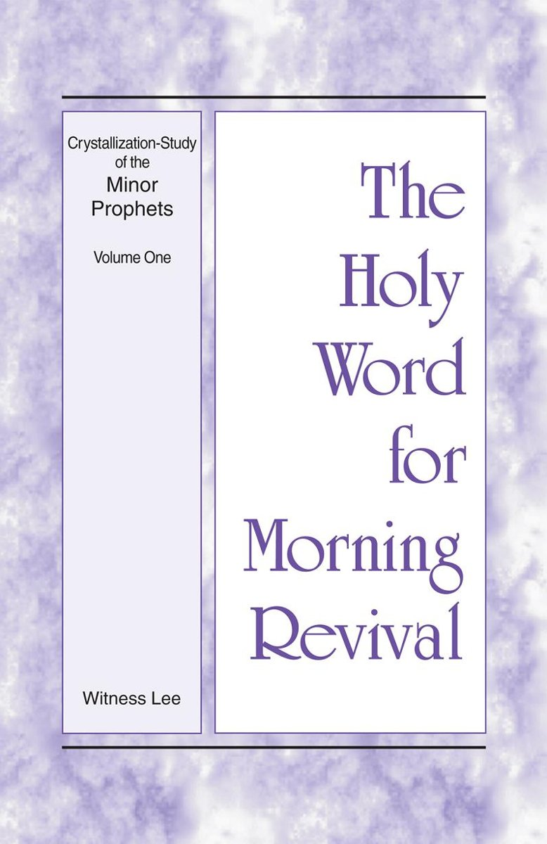 The Holy Word for Morning Revival - Crystallization-study of the Minor Prophets, Vol 1