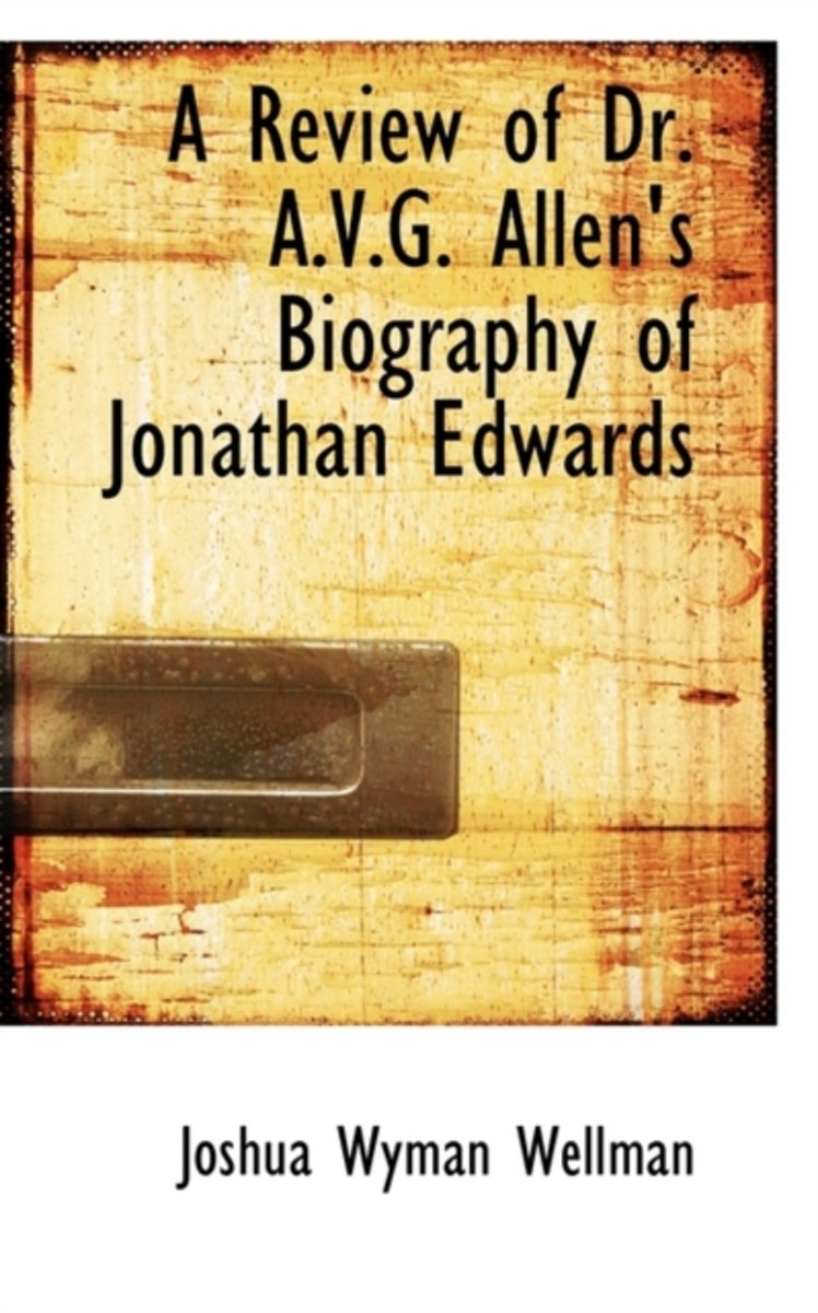A Review of Dr. A.V.G. Allen's Biography of Jonathan Edwards