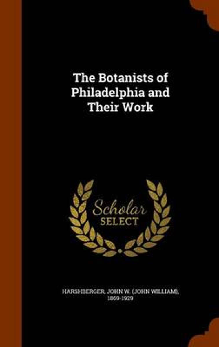 The Botanists of Philadelphia and Their Work