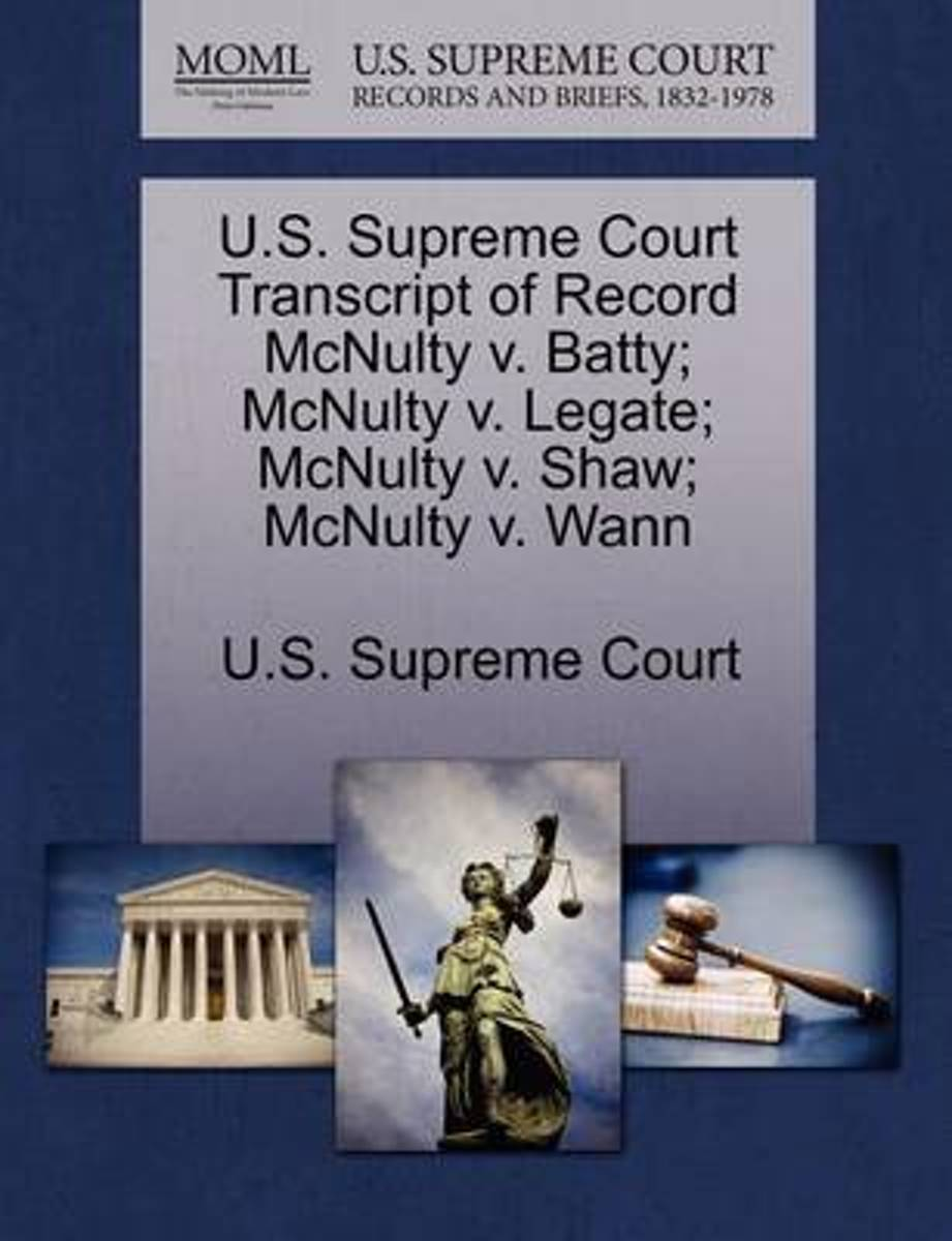 U.S. Supreme Court Transcript of Record McNulty V. Batty; McNulty V. Legate; McNulty V. Shaw; McNulty V. Wann