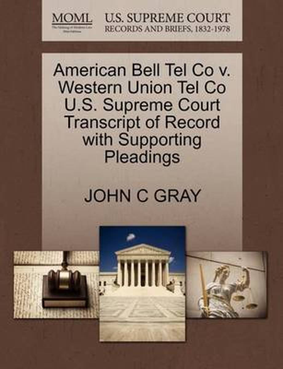 American Bell Tel Co V. Western Union Tel Co U.S. Supreme Court Transcript of Record with Supporting Pleadings