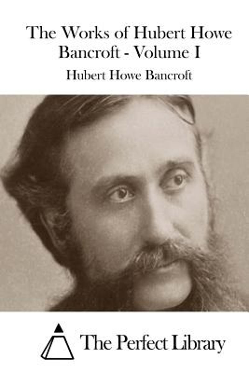 The Works of Hubert Howe Bancroft - Volume I