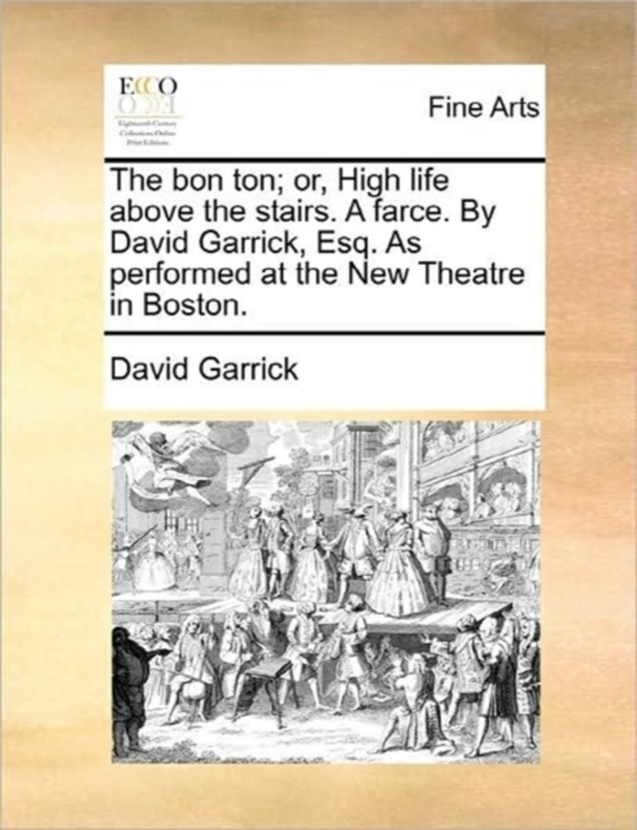 The Bon Ton; Or, High Life Above the Stairs. a Farce. by David Garrick, Esq. as Performed at the New Theatre in Boston