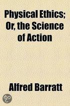 Physical Ethics; Or, The Science Of Action