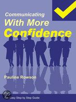 Communicating with More Confidence - the Easy Step by Step Guide