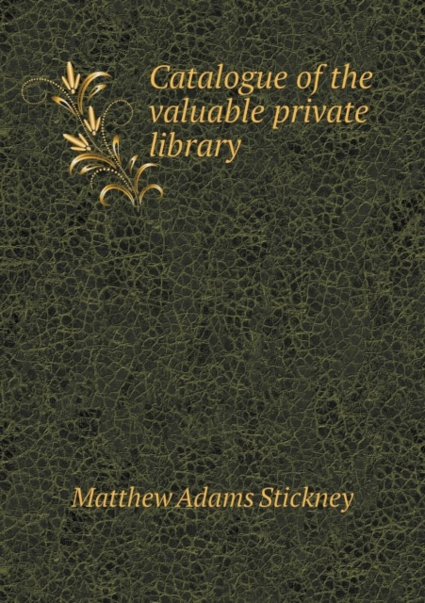 Catalogue of the Valuable Private Library