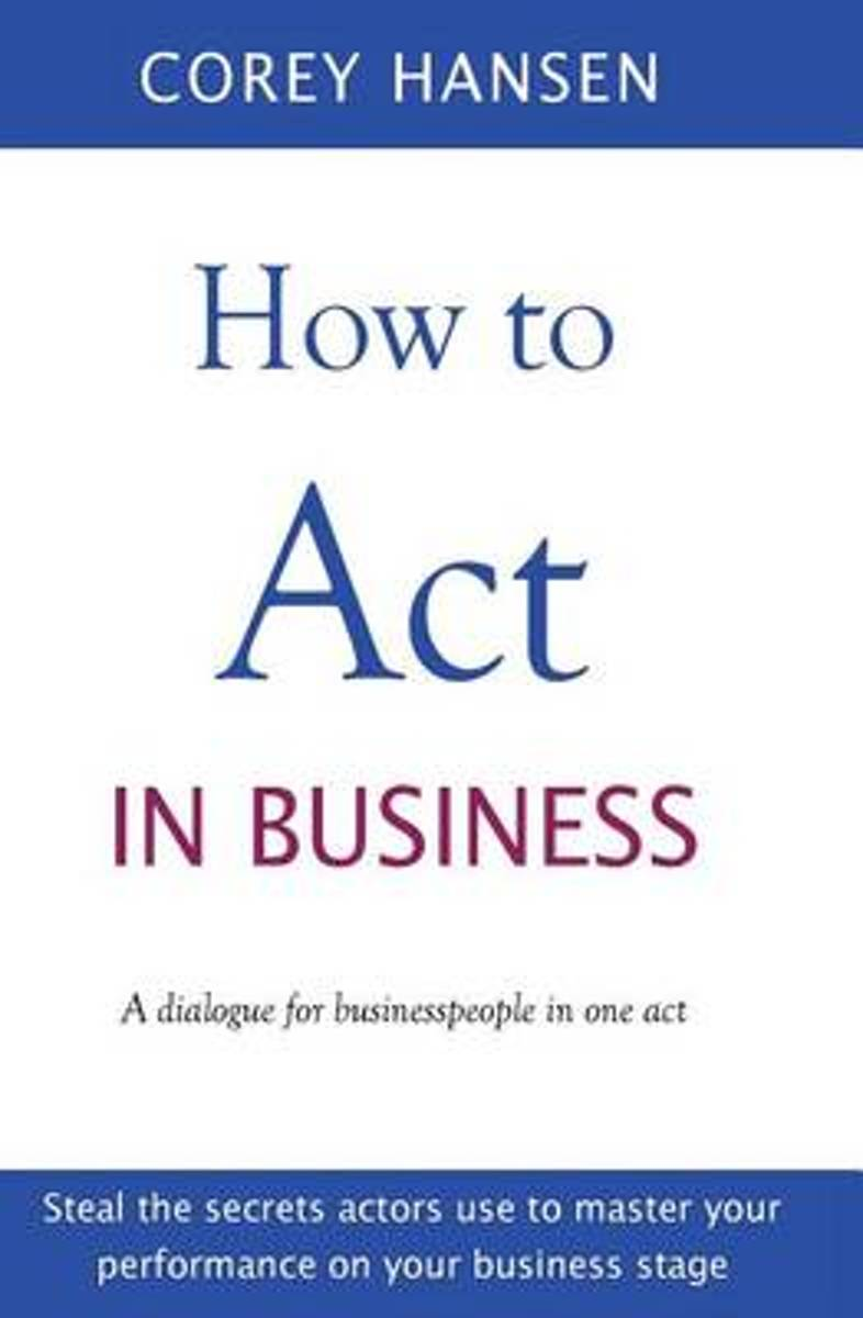 How to Act in Business