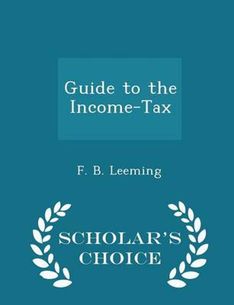 Guide to the Income-Tax - Scholar's Choice Edition