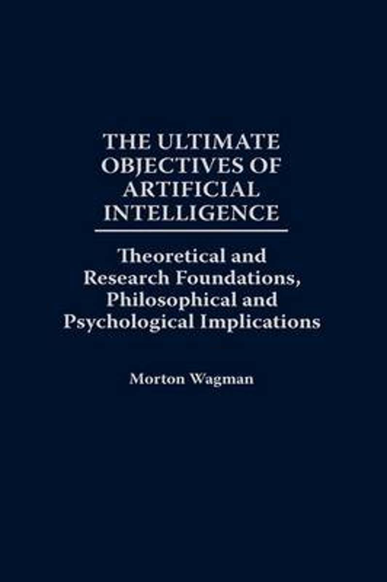 The Ultimate Objectives of Artificial Intelligence