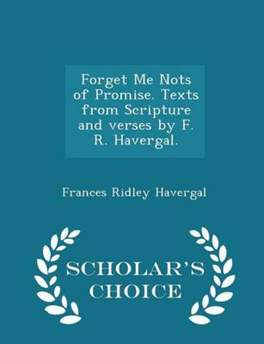Forget Me Nots of Promise. Texts from Scripture and Verses by F. R. Havergal. - Scholar's Choice Edition