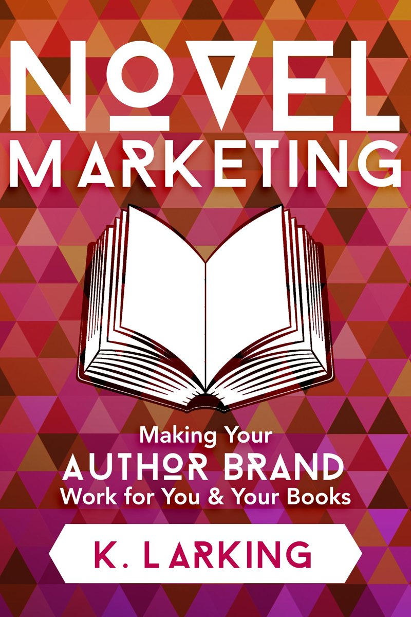 Novel Marketing: Making Your Author Brand Work for You & Your Books