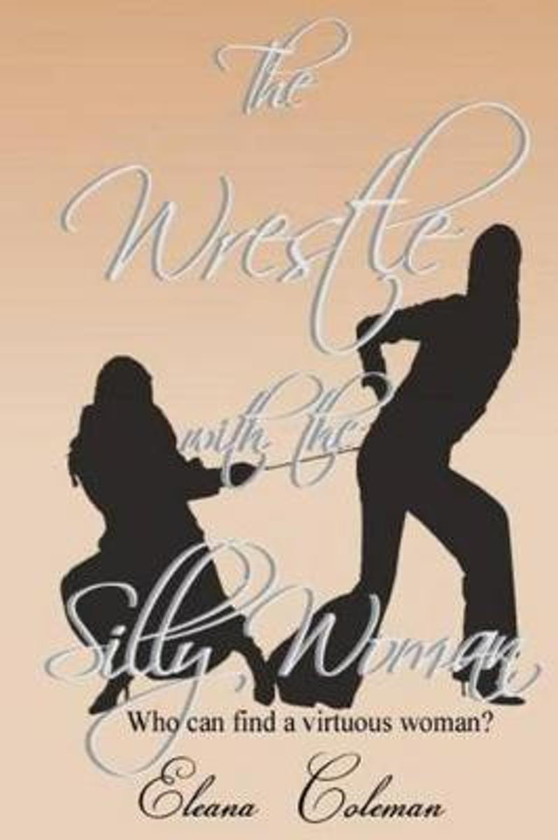 The Wrestle with the Silly Woman
