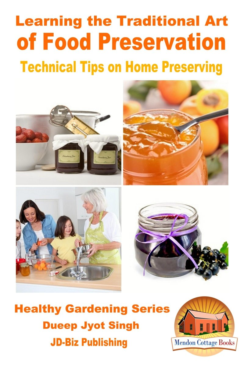 Learning the Traditional Art of Food Preservation: Technical Tips on Home Preserving
