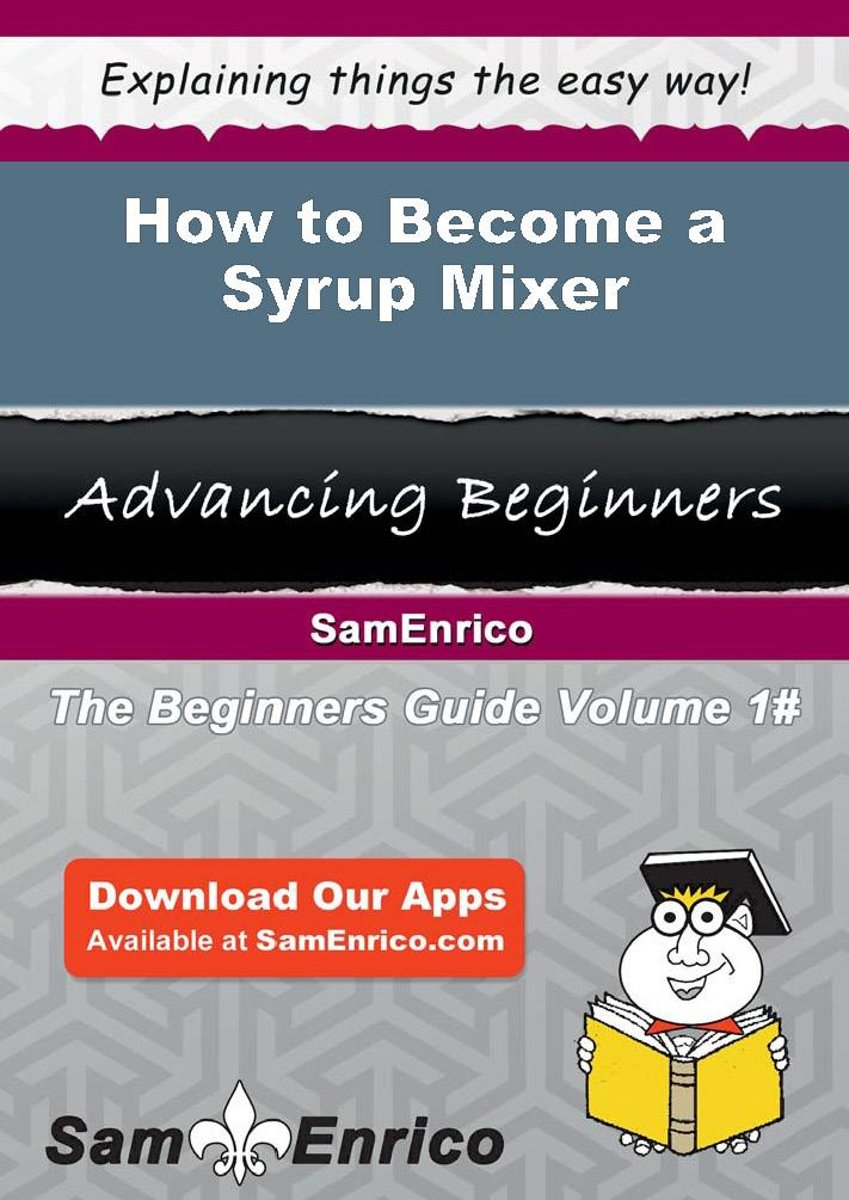 How to Become a Syrup Mixer