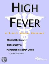 High Fever - a Medical Dictionary, Bibliography, and Annotated Research Guide to Internet References