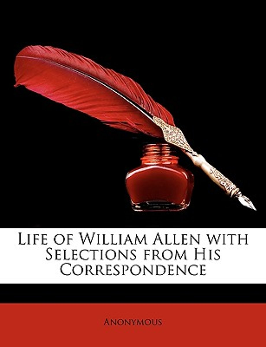 Life of William Allen with Selections from His Correspondence