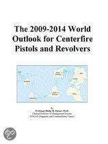The 2009-2014 World Outlook for Centerfire Pistols and Revolvers