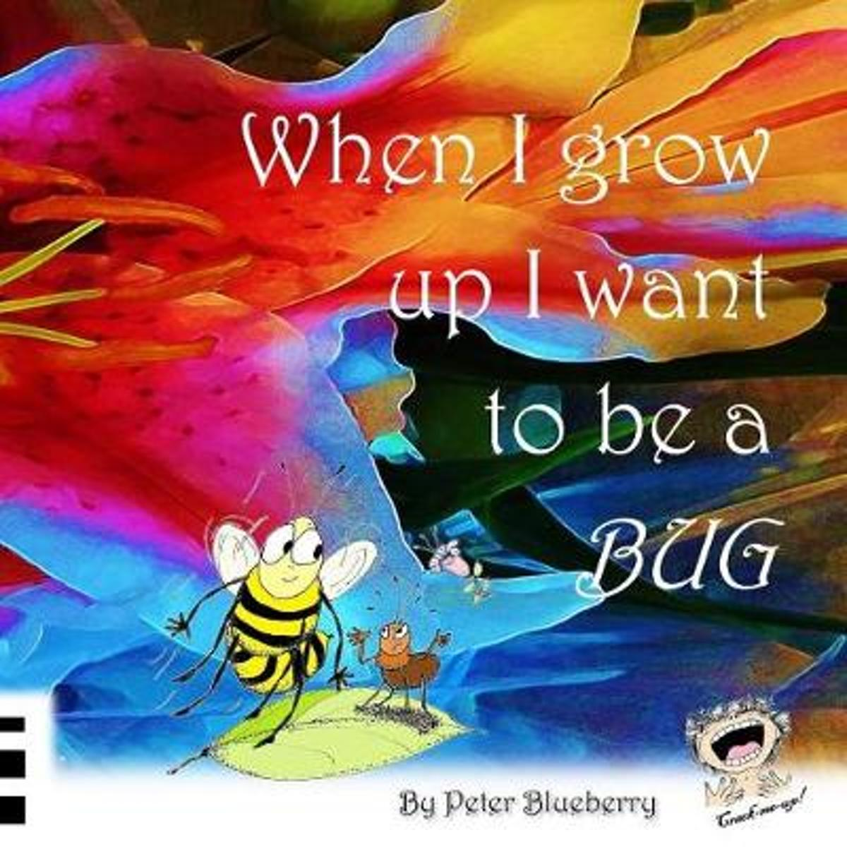 When I Grow Up I Want to Be a Bug