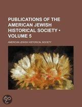 Publications Of The American Jewish Historical Society (Volume 5)