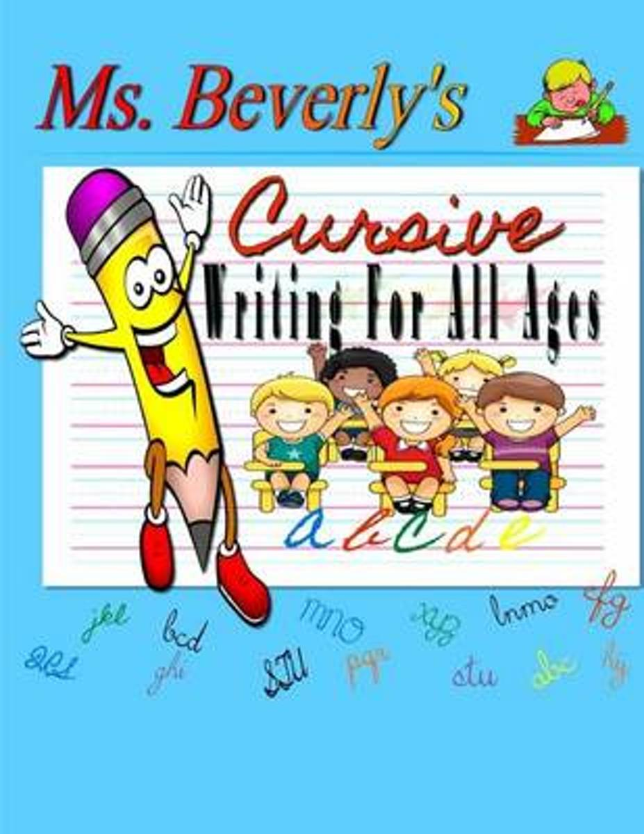 Ms. Beverly's Cursive Writing for All Ages