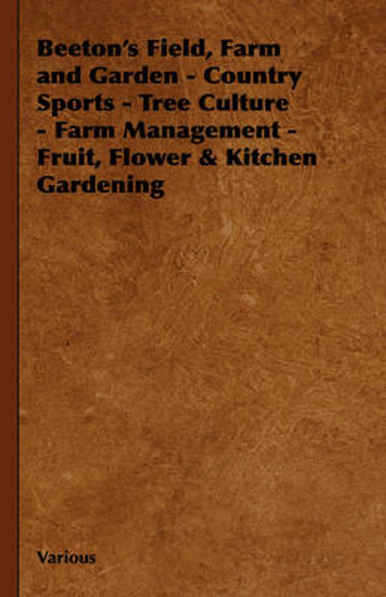 Beeton's Field, Farm and Garden - Country Sports - Tree Culture - Farm Management - Fruit, Flower & Kitchen Gardening