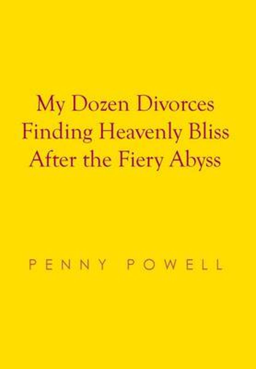 My Dozen Divorces Finding Heavenly Bliss After the Fiery Abyss