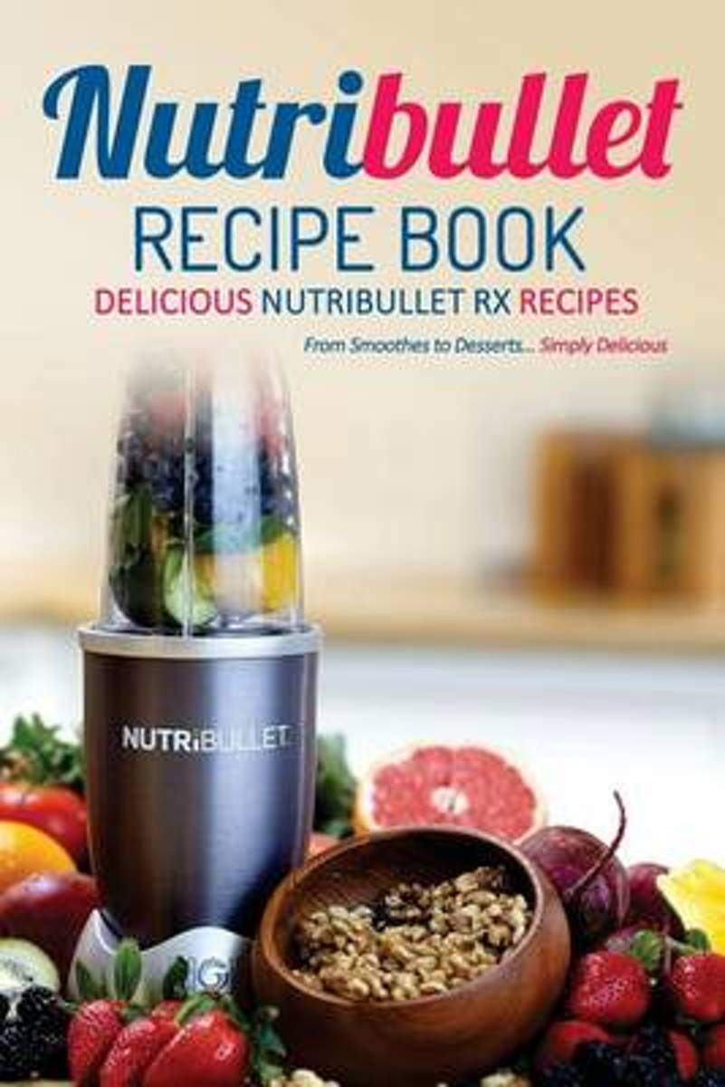 Nutribullet Recipe Book, Delicious Nutribullet RX Recipes