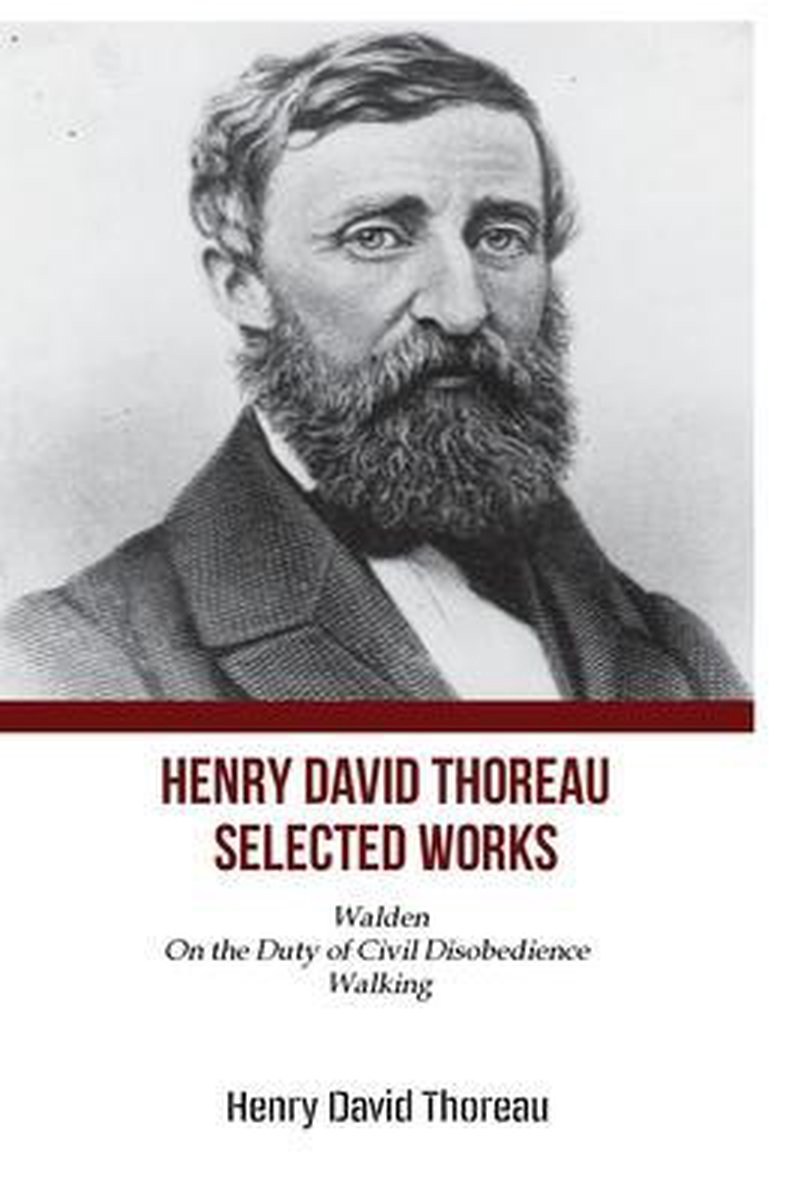 Henry David Thoreau Selected Works: Walden On The Duty of Civil Disobedience Walking