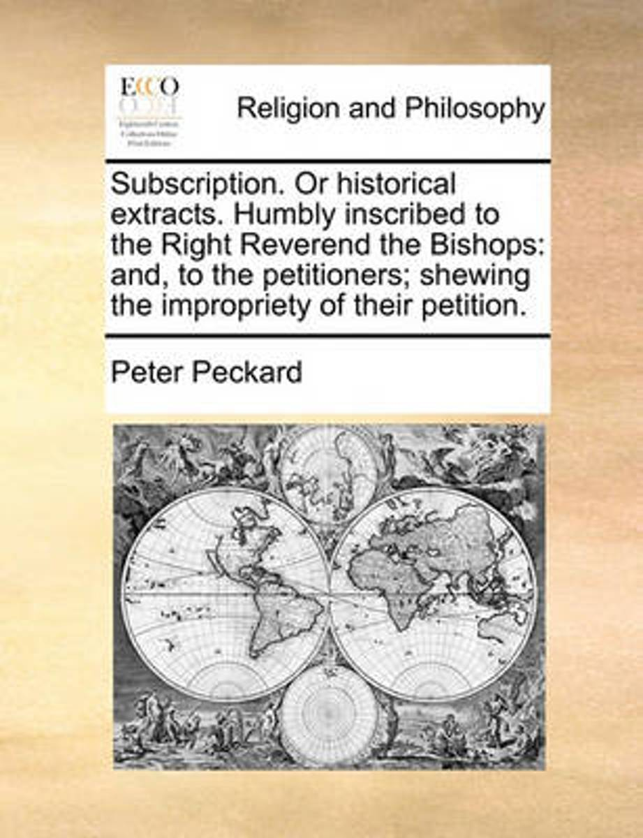 Subscription. or Historical Extracts. Humbly Inscribed to the Right Reverend the Bishops