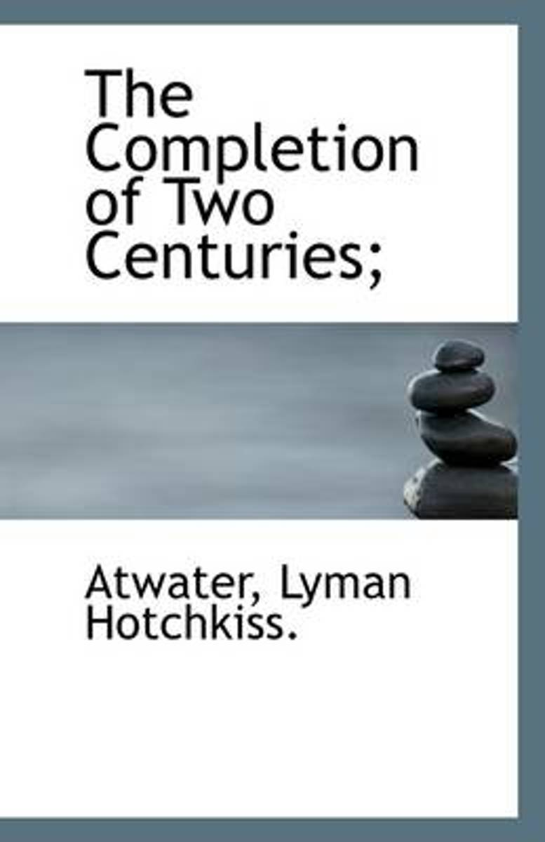 The Completion of Two Centuries;