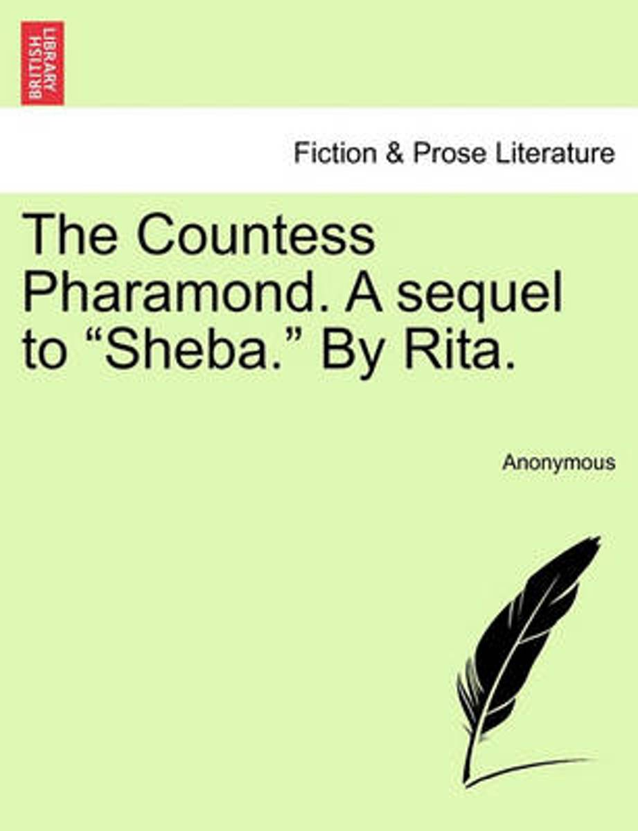The Countess Pharamond. a Sequel to Sheba. by Rita.