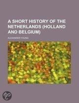 A Short History Of The Netherlands (Holland And Belgium)
