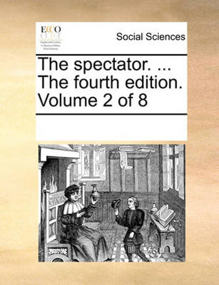 The Spectator. ... the Fourth Edition. Volume 2 of 8