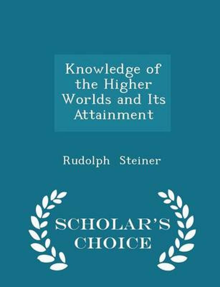 Knowledge of the Higher Worlds and Its Attainment - Scholar's Choice Edition