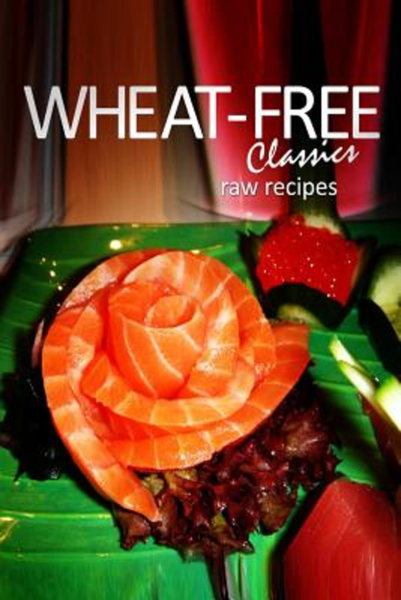 Wheat-Free Classics - Raw Recipes