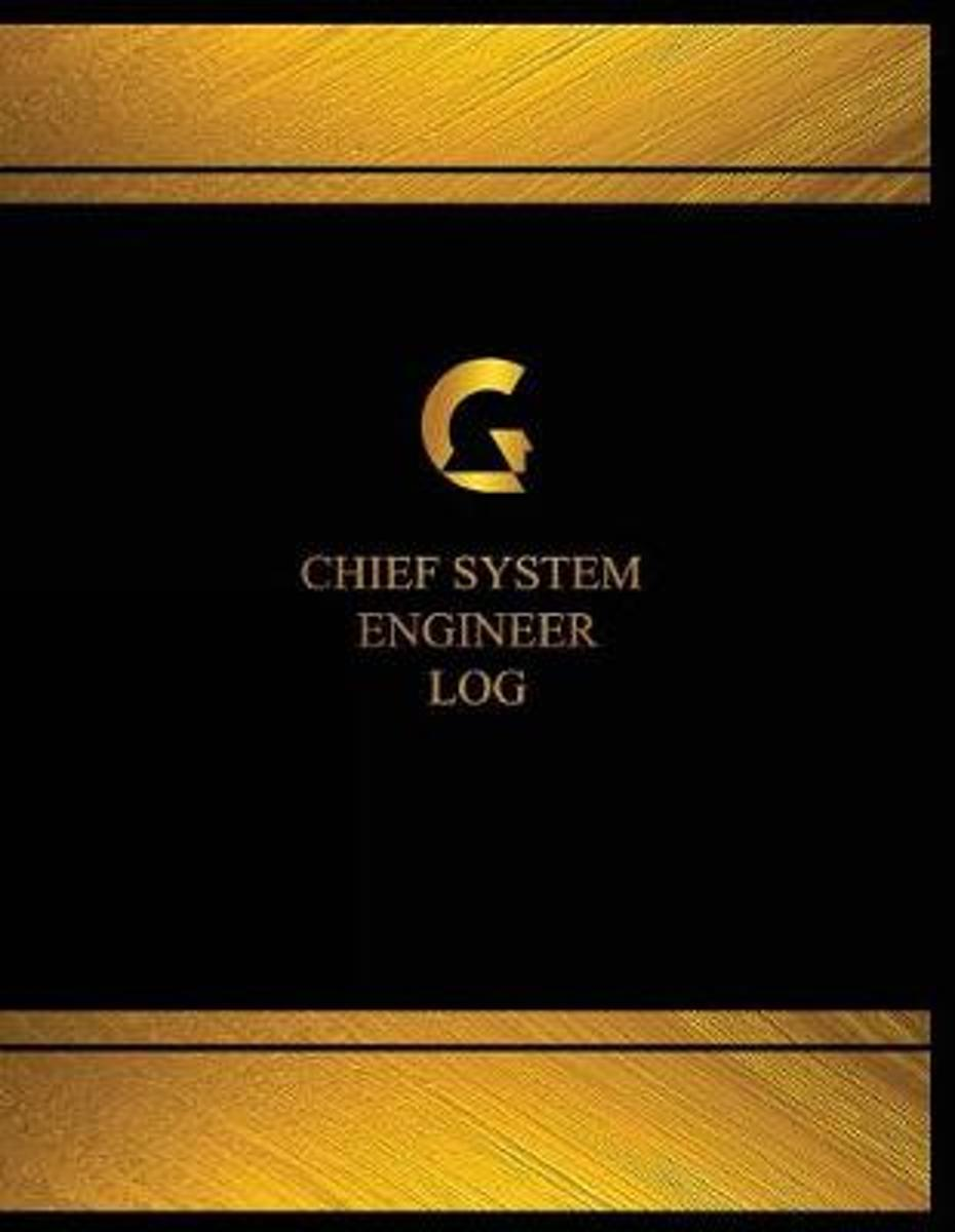 Chief System Engineer Log (Log Book, Journal - 125 Pgs, 8.5 X 11 Inches)