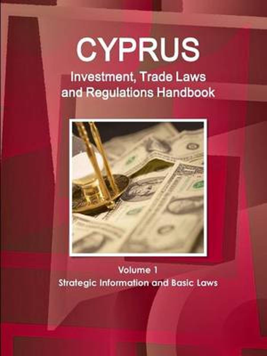 Cyprus Investment, Trade Laws and Regulations Handbook Volume 1 Strategic Information and Basic Laws