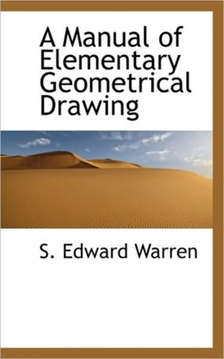 A Manual of Elementary Geometrical Drawing