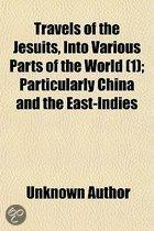 Travels Of The Jesuits, Into Various Parts Of The World (Volume 1); Particularly China And The East-Indies