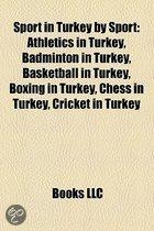 Sport in Turkey by Sport: Athletics in Turkey, Badminton in Turkey, Basketball in Turkey, Boxing in Turkey, Chess in Turkey, Cricket in Turkey