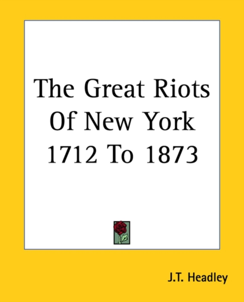 The Great Riots Of New York 1712 To 1873