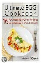 Ultimate Egg Cookbook: 16 Fun, Healthy & Quick Recipes for Breakfast, Lunch & Dinner