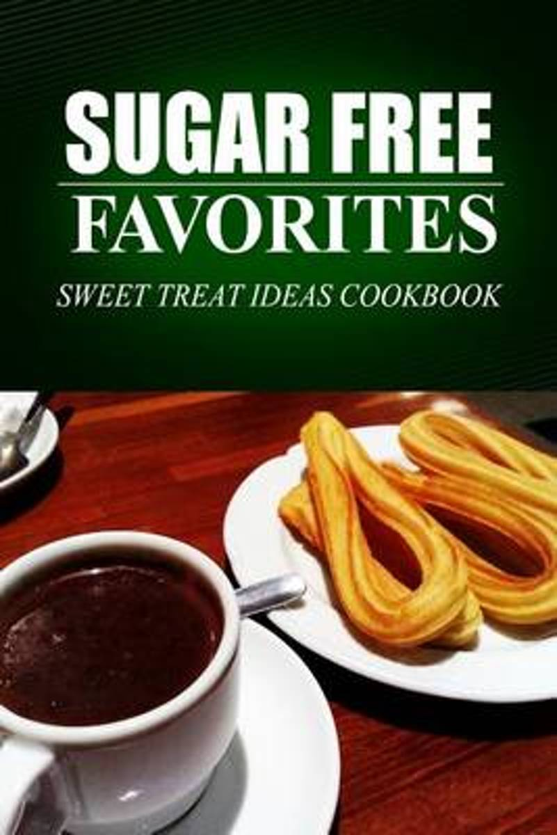 Sugar Free Favorites - Sweet Treat Ideas Cookbook
