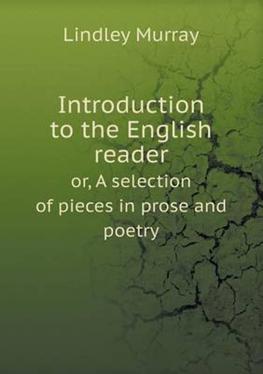 Introduction to the English Reader Or, a Selection of Pieces in Prose and Poetry