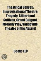 Theatrical Genres: Musical Theatre, Improvisational Theatre, Tragedy, Gilbert And Sullivan, Grand Guignol, Morality Play, Vaudeville